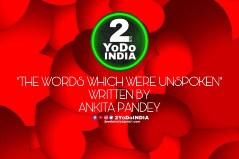 THE WORDS WHICH WERE UNSPOKEN   ANKITA PANDEY   POETRY AND STORIES WRITER at 2YODOINDIA