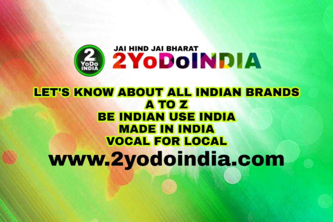 Encyclopaedia of Indian Brands {A to Z}   Vocal for Local   Made In India   2YoDoINDIA Exclusive   BLOG BY RAHUL RAM DWIVEDI   RRD