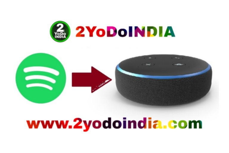 Spotify Available on Alexa-Enabled Devices { Amazon Echo } in India   How To Set Up Spotify on Amazon Alexa   2YODOINDIA   blog by rahul ram dwivedi   rrd