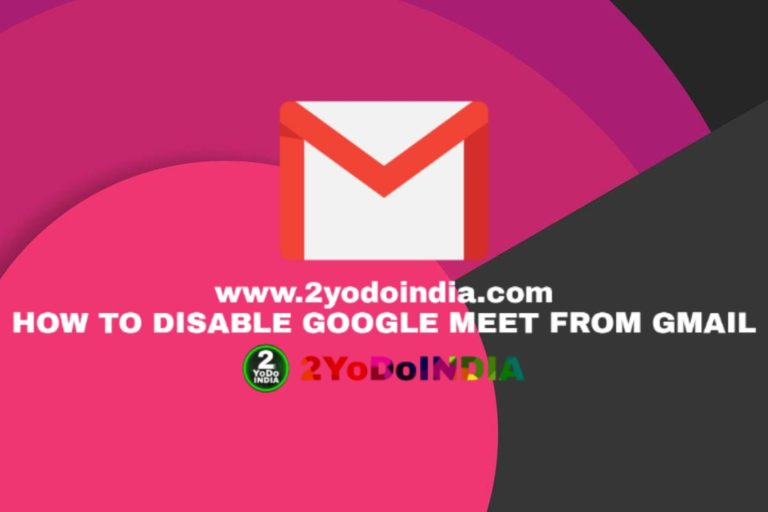 How to Disable Google Meet from Gmail   How to Remove Google Meet from Gmail   Remove Google Meet from Gmail App on Android and iOS   Remove Google Meet from Gmail Web   2YODOINDIA   BLOG BY RAHUL RAM DWIVEDI   RRD