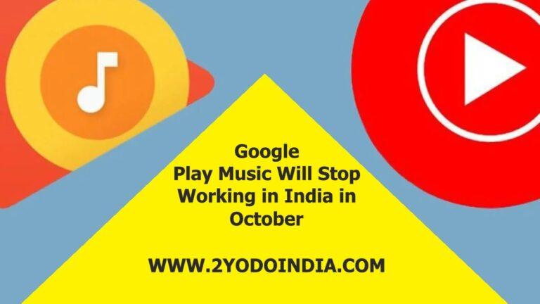 Google Play Music Will Stop Working in India in October | YouTube Music Enhancements | How to Migrate Content from Google Play Music to YouTube Music | 2YODOINDIA | BLOG BY RAHUL RAM DWIVEDI | RRD