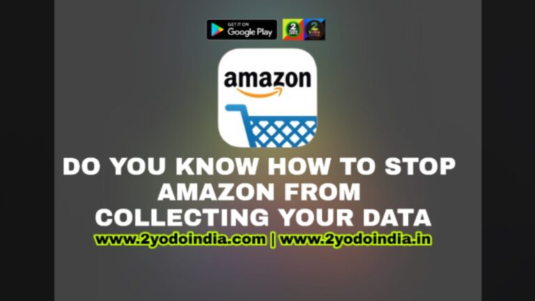 How to Stop Amazon From Collecting Your Data   2YODOINDIA   BLOG BY RAHUL RAM DWIVEDI   RRD