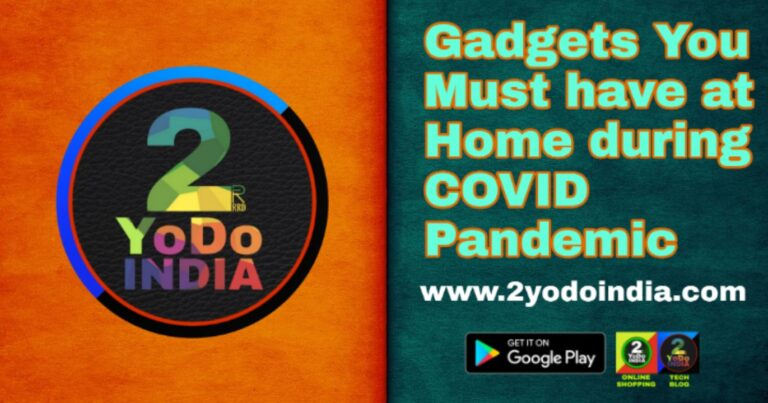 Gadgets You Must have at Home during COVID Pandemic   Oximeter   Oxygen Concentrators   Medical Alert System   Digital Thermometer   UV Sanitizer Box   Smartwatch Spo2 Tracker   Fitness Bands for Sp02 Tracking   2YODOINDIA
