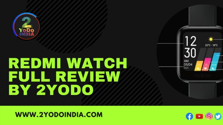 Redmi Watch Full Review by 2YoDo | Price in India | Specifications | Design and Build Quality | Display | Software | Fitness Tracking Features | Battery | 2YODOINDIA Verdict | 2YODOINDIA