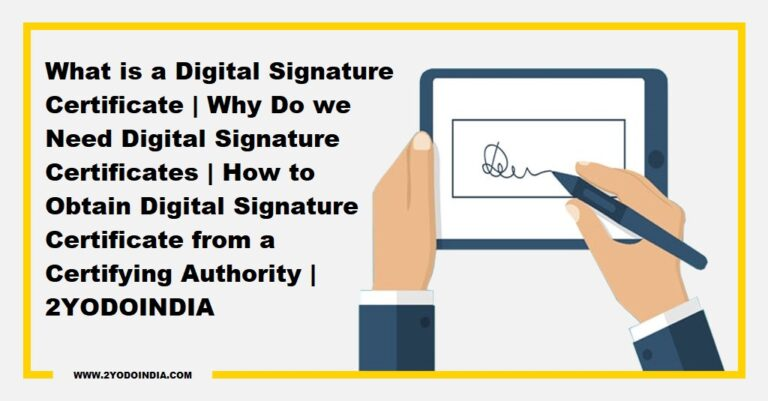 What is a Digital Signature Certificate | Why Do we Need Digital Signature Certificates | How to Obtain Digital Signature Certificate from a Certifying Authority | 2YODOINDIA
