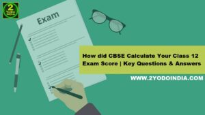 How did CBSE Calculate Your Class 12 Exam Score | Key Questions & Answers (QnA) | How CBSE Calculate Marks | Who Calculated Result | What is the Meaning if CBSE Website Shows 'Result Later' for your Credentials | Others Changes this Year | What if I You are not Satisfied with Your Result | 2YODOINDIA