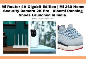 Mi Router 4A Gigabit Edition | Mi 360 Home Security Camera 2K Pro | Xiaomi Running Shoes Launched in India | Price in India | Specifications | 2YODOINDIA