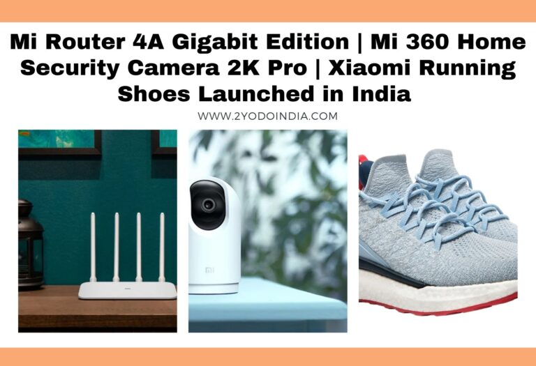 Mi Router 4A Gigabit Edition   Mi 360 Home Security Camera 2K Pro   Xiaomi Running Shoes Launched in India   Price in India   Specifications   2YODOINDIA