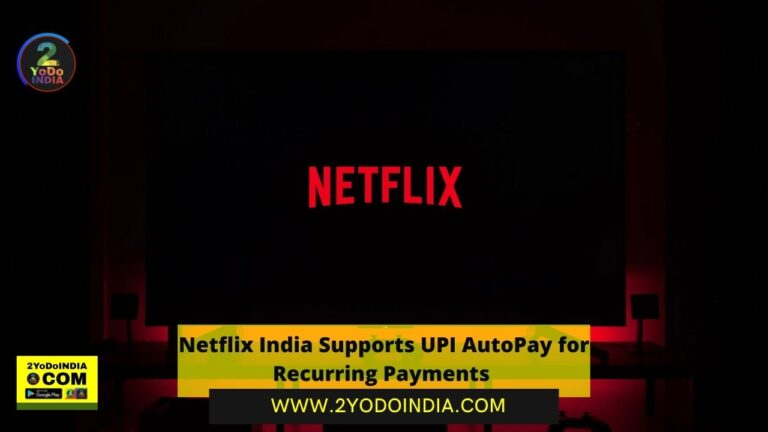 Netflix India Supports UPI AutoPay for Recurring Payments | 2YODOINDIA