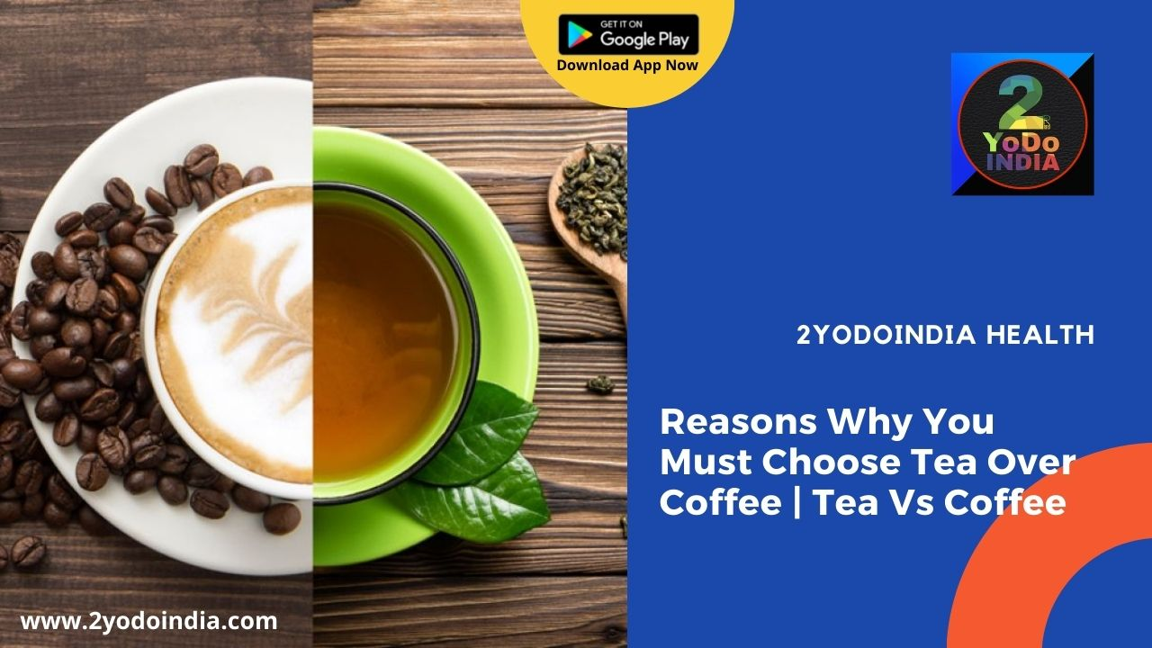 Reasons Why You Must Choose Tea Over Coffee | Tea Vs Coffee | Stress Management | Weight Loss | Rich in Antioxidants | Source of Lasting Energy | Conclusion | 2YODOINDIA
