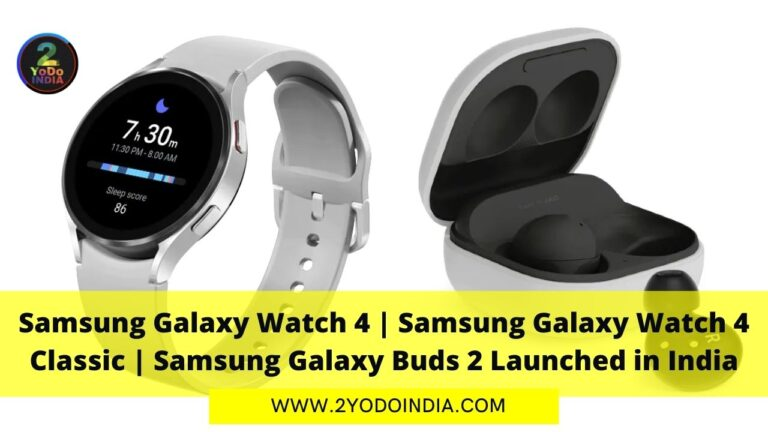 Samsung Galaxy Watch 4 | Samsung Galaxy Watch 4 Classic | Samsung Galaxy Buds 2 Launched in India | Price in India | Colours | Specifications | 2YODOINDIA