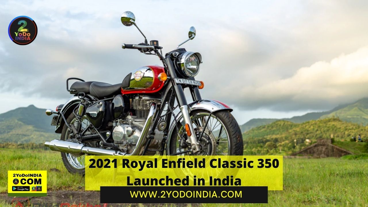 2021 Royal Enfield Classic 350 Launched in India   Price in India   Full variant-wise Price of the New Classic 350   Mechanical Specifications   2YODOINDIA