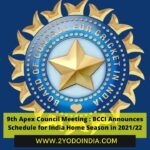 9th Apex Council Meeting : BCCI Announces Schedule for India Home Season in 2021/22 | Decisions taken in the 9th Apex Council Meeting | 2YODOINDIA