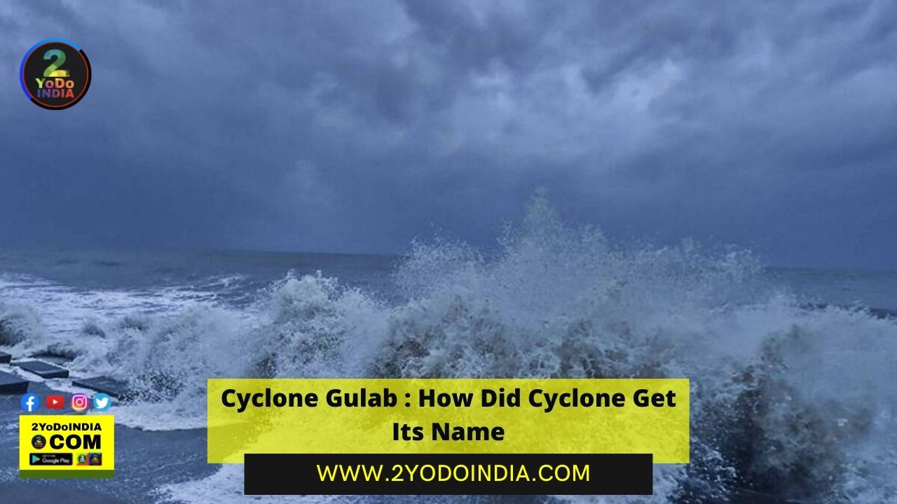 Cyclone Gulab : How Did Cyclone Get Its Name | How did 'Cyclone Gulab' Get Its Name | What name India had propose of cyclone | Guidelines behind the Names | Who will name the next cyclone & What will it be called | 2YODOINDIA