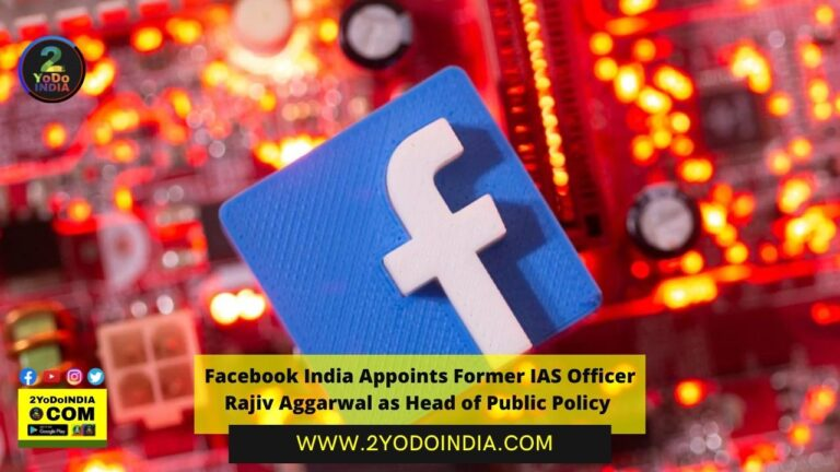 Facebook India Appoints Former IAS Officer Rajiv Aggarwal as Head of Public Policy | 2YODOINDIA