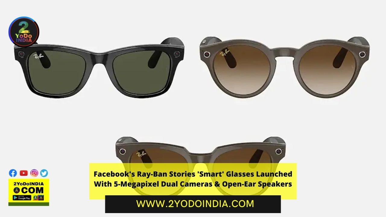 Facebook's Ray-Ban Stories 'Smart' Glasses Launched With 5-Megapixel Dual Cameras & Open-Ear Speakers | Price | Specifications | 2YODOINDIA