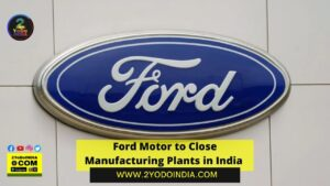 Ford Motor to Close Manufacturing Plants in India | How Ford's Exit from India will Impact Resale of Figo, Aspire, EcoSport Models | 2YODOINDIA