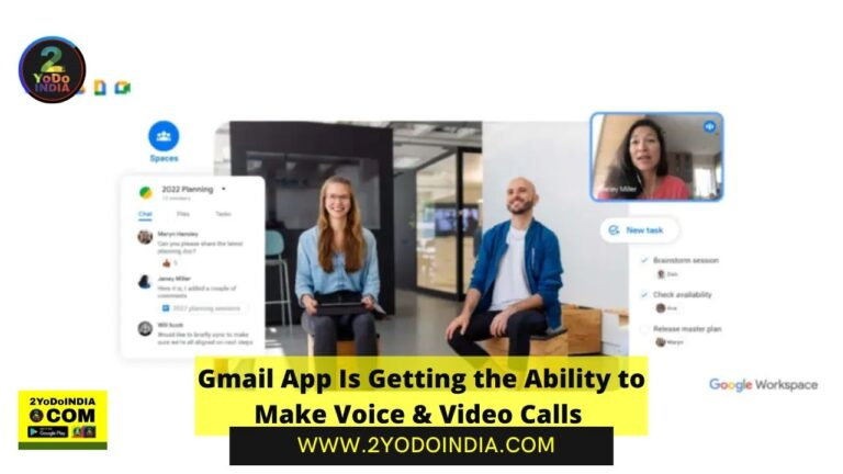 UPDATE : Gmail App Is Getting the Ability to Make Voice & Video Calls | 2YODOINDIA