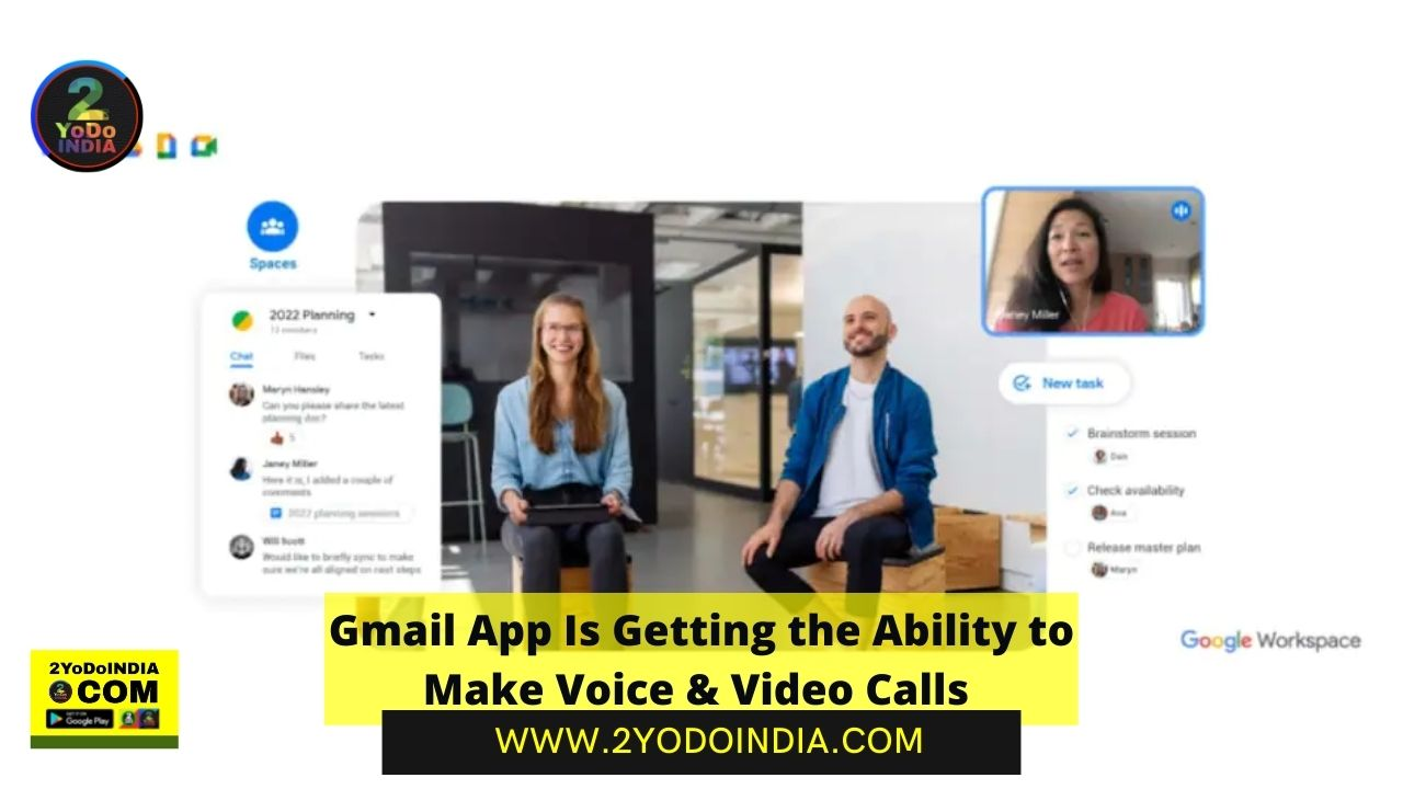 UPDATE : Gmail App Is Getting the Ability to Make Voice & Video Calls   2YODOINDIA