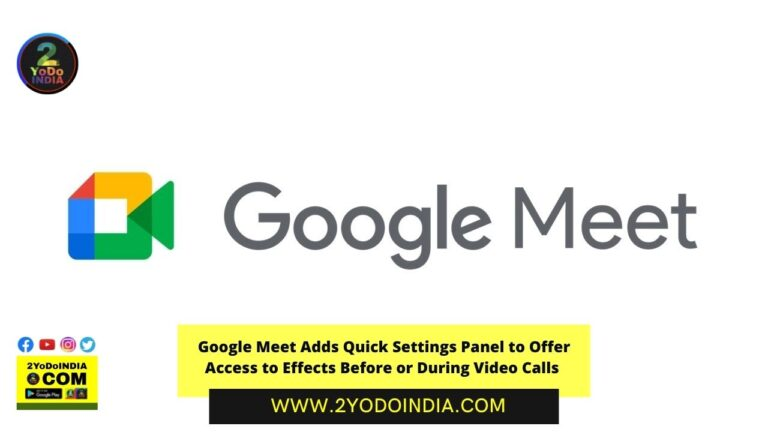 UPDATE : Google Meet Adds Quick Settings Panel to Offer Access to Effects Before or During Video Calls | 2YODOINDIA