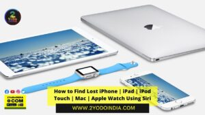 How to Find Lost iPhone | iPad | iPod Touch | Mac | Apple Watch Using Siri | 2YODOINDIA