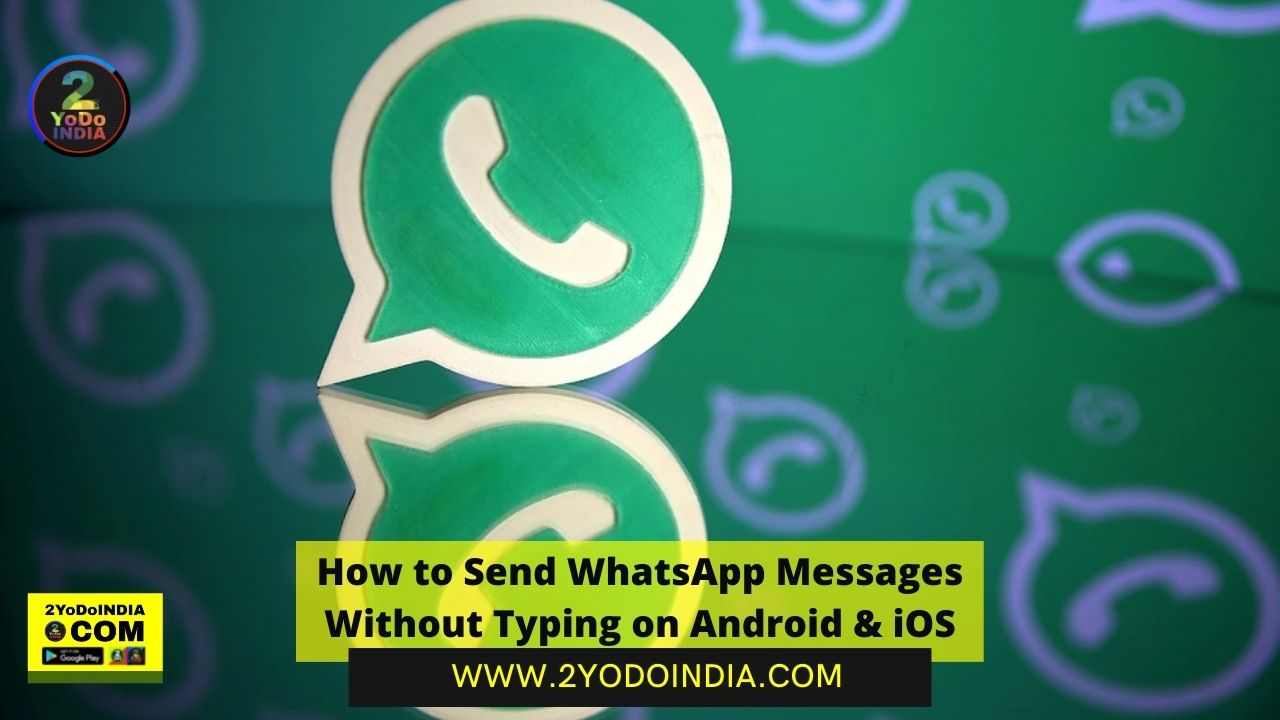 How to Send WhatsApp Messages Without Typing on Android & iOS | How to Send WhatsApp Messages Without Typing on Android | How to Send WhatsApp Messages Without Typing on iOS | 2YODOINDIA