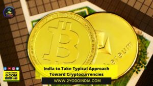 India to Take Typical Approach Toward Cryptocurrencies   2YODOINDIA