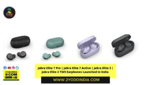 Jabra Elite 7 Pro | Jabra Elite 7 Active | Jabra Elite 3 | Jabra Elite 2 TWS Earphones Launched in India | Price in India | Colours | Sale | Specifications | 2YODOINDIA