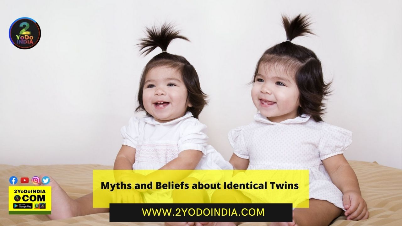 Myths and Beliefs about Identical Twins | Identical Twins are not Identical | Identical Appearance but Distinct Fingerprints | Dogs can Identify Twins | Twin Language | Womb Connection | If One Twin Develops Cancer then the other is also at risk of Developing Cancer | Cardiovascular and Brain Health | Twins are Rare | Twins can have Different Genders | Being Born a Twin comes with Risks | Mirror Twins | Telepathy | Twins Children may be Both Siblings and Twins | Twins are Left-Handed | Twins have the same Tastes and Eating Habits | 2YODOINDIA
