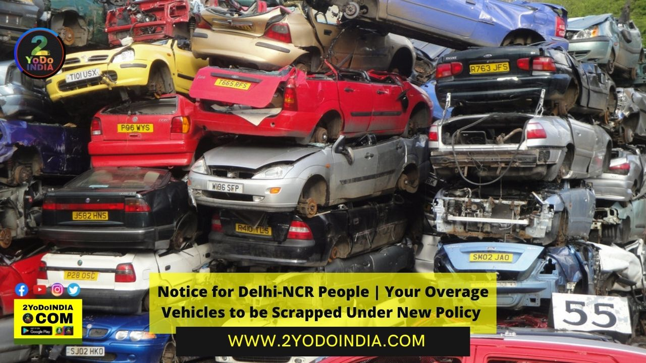 Notice for Delhi-NCR People   Your Overage Vehicles to be Scrapped Under New Policy   2YODOINDIA