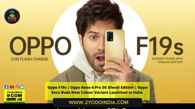 Oppo F19s | Oppo Reno 6 Pro 5G Diwali Edition | Oppo Enco Buds New Colour Variant Launched in India | Price in India | Specifications | 2YODOINDIA