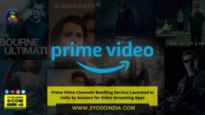 Prime Video Channels Bundling Service Launched in India by Amazon for Video Streaming Apps   2YODOINDIA