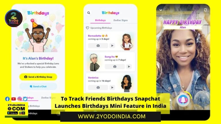 To Track Friends Birthdays Snapchat Launches Birthdays Mini Feature in India | 2YODOINDIA