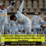 Today in 2007 : India Defeated Pakistan in a Bowl-out at T20 World Cup | Watch Video | Full Scoreboard | 2YODOINDIA