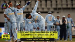 Today in 2007 : India Defeated Pakistan in a Bowl-out at T20 World Cup   Watch Video   Full Scoreboard   2YODOINDIA