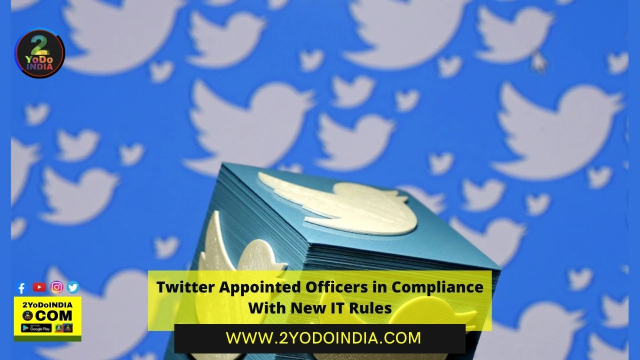 Twitter Appointed Officers in Compliance With New IT Rules | 2YODOINDIA