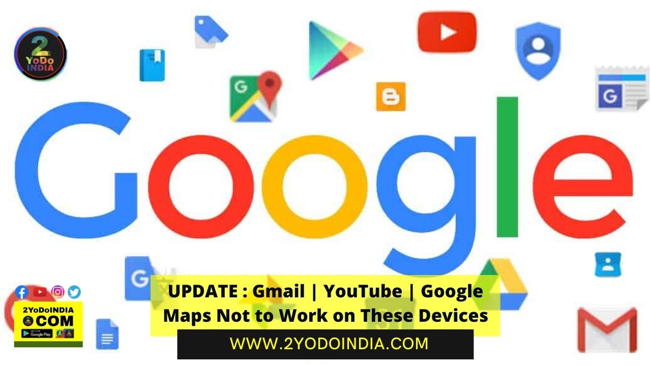UPDATE : Gmail   YouTube   Google Maps Not to Work on These Devices   List of Apps which stop working   List of Phones which no Longer be able to Run these Apps   2YODOINDIA