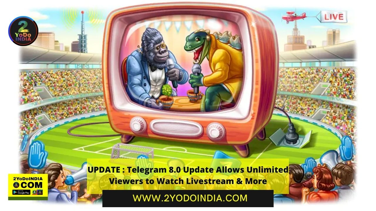 UPDATE : Telegram 8.0 Update Allows Unlimited Viewers to Watch Livestream & More   2YODOINDIA