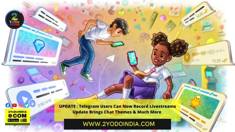 UPDATE : Telegram Users Can Now Record Livestreams | Update Brings Chat Themes & Much More | 2YODOINDIA
