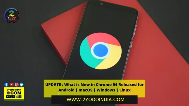 UPDATE : What is New in Chrome 94 Released for Android | macOS | Windows | Linux | 2YODOINDIA