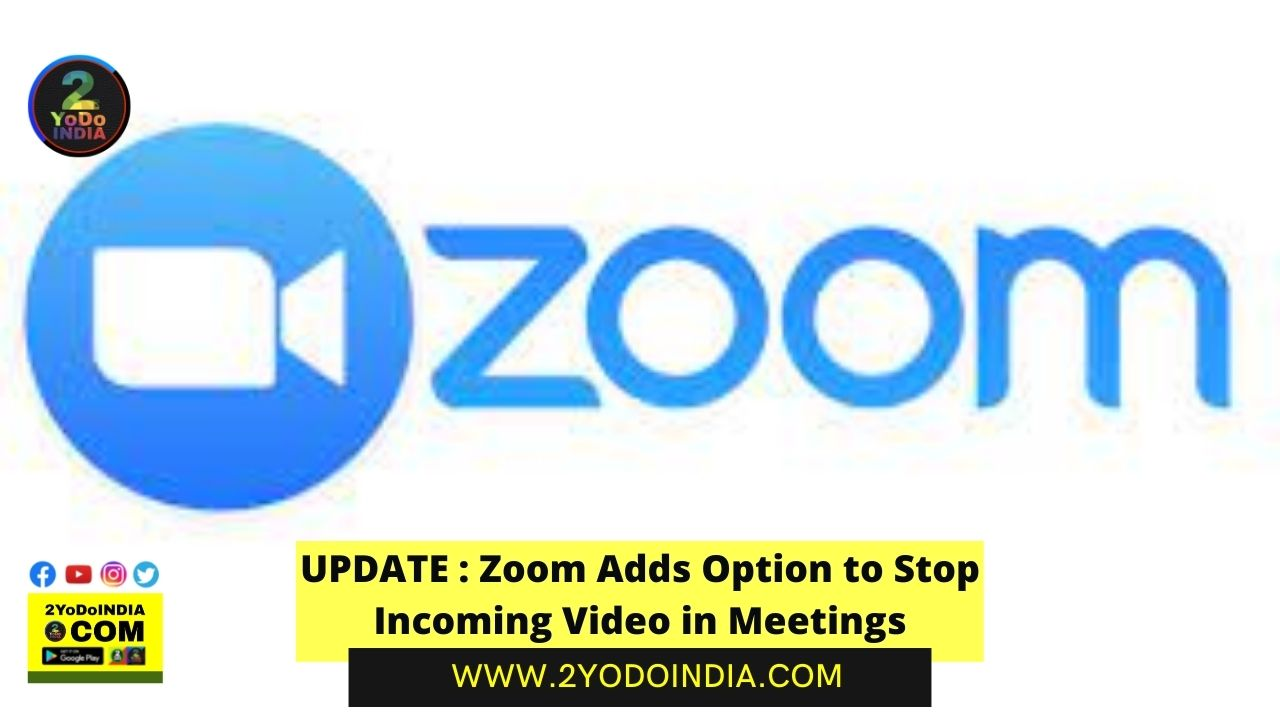 UPDATE : Zoom Adds Option to Stop Incoming Video in Meetings   How to Enable 'stopincoming video' Feature   2YODOINDIA