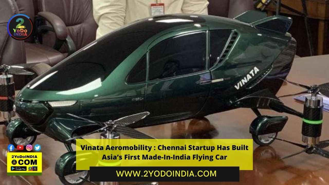 Vinata Aeromobility : Chennai Startup Has Built Asia's First Made-In-India Flying Car   About Vinata Aeromobility   Urban Air Mobility Vehicle   2YODOINDIA