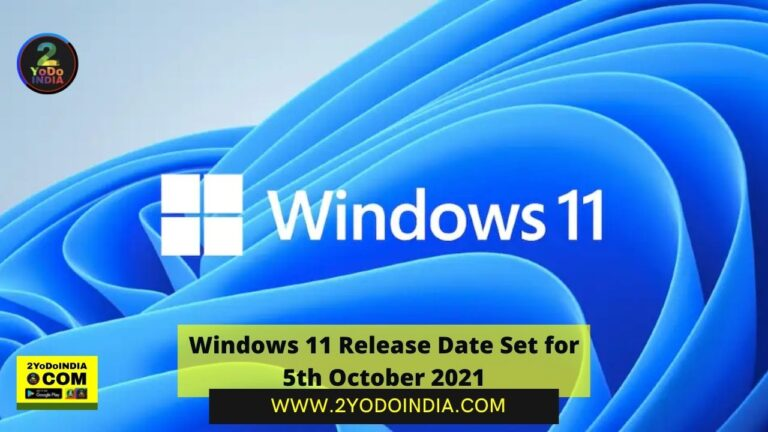 Windows 11 Release Date Set for 5th October 2021 | 2YODOINDIA