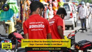 Zomato to Shut its Grocery Delivery Service? | Zomato Says 'Current Model is not Best'' | 2YODOINDIA