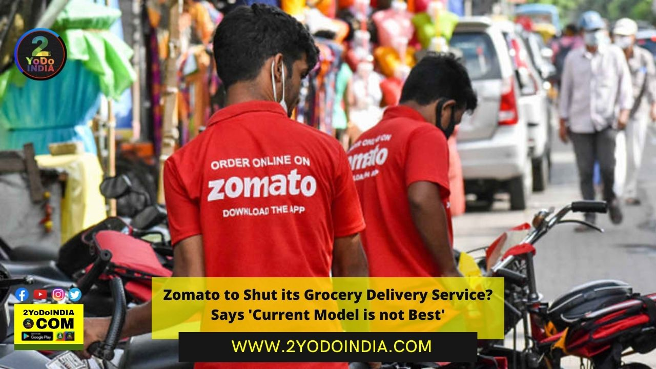 Zomato to Shut its Grocery Delivery Service?   Zomato Says 'Current Model is not Best''   2YODOINDIA