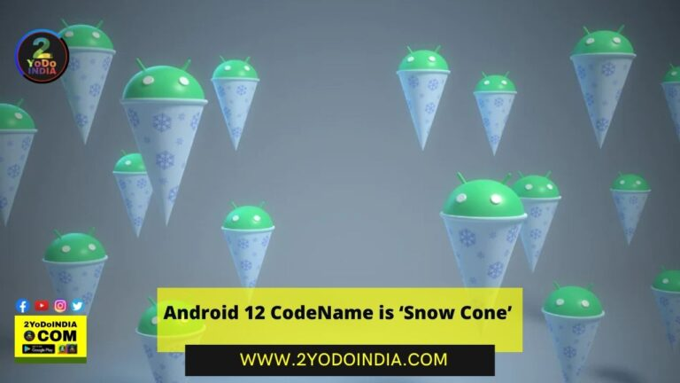 Android 12 CodeName is 'Snow Cone' | 2YODOINDIA