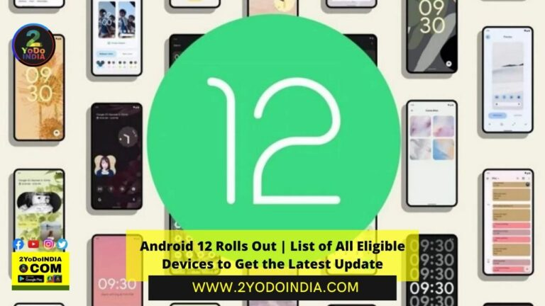 Android 12 Rolls Out | List of All Eligible Devices to Get the Latest Update | 2YODOINDIA