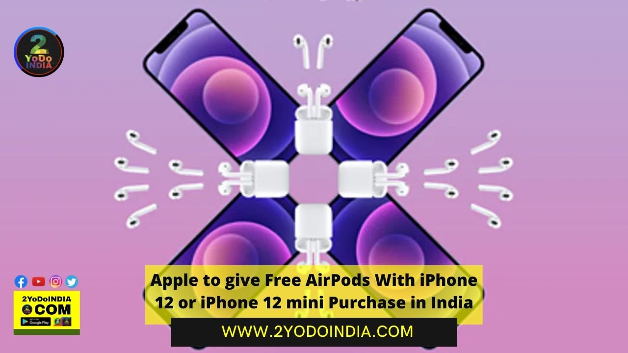Apple to give Free AirPods With iPhone 12 or iPhone 12 mini Purchase in India   2YODOINDIA