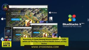 BlueStacks X Cloud Gaming Service Launched in India which Let You Play Free Android Mobile Games on Any Device | 2YODOINDIA