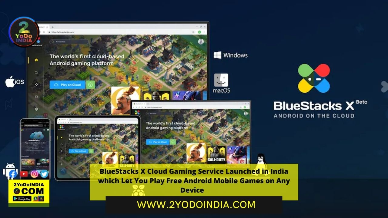 BlueStacks X Cloud Gaming Service Launched in India which Let You Play Free Android Mobile Games on Any Device   2YODOINDIA